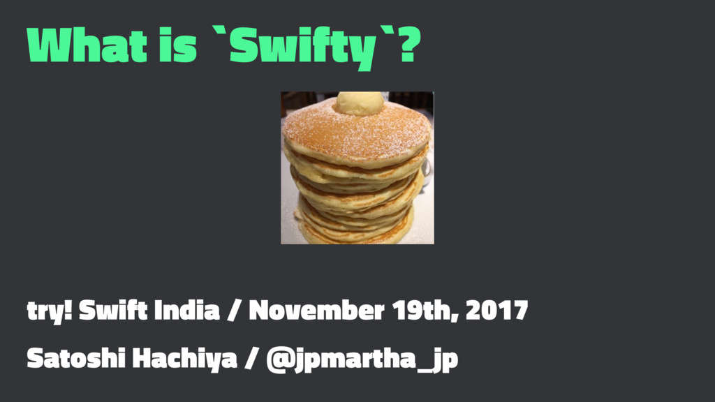 What is `Swifty`? try! Swift India / November 1...