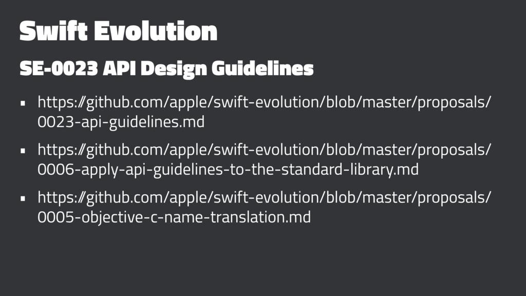 Swift Evolution SE-0023 API Design Guidelines •...