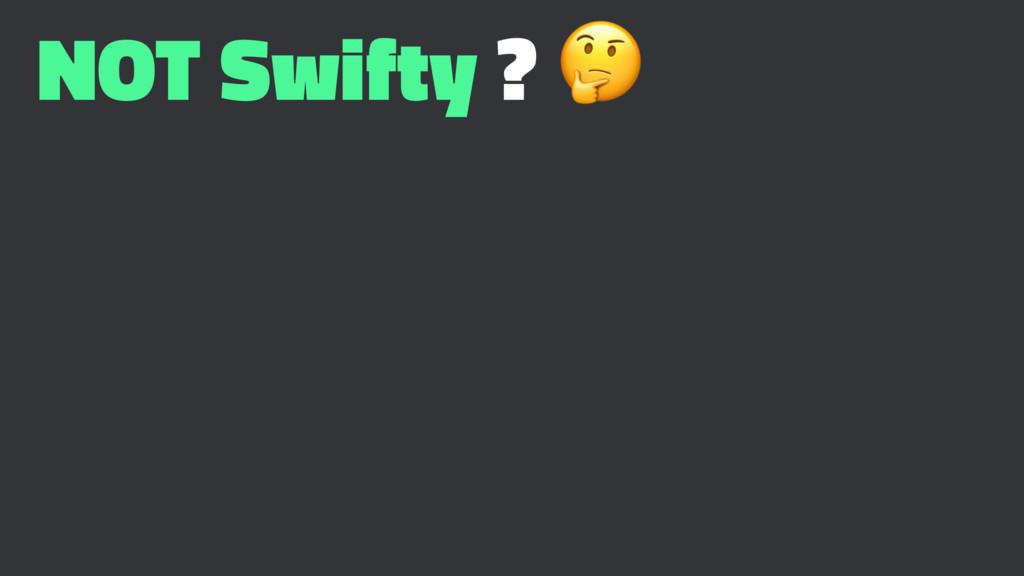 NOT Swifty ? !