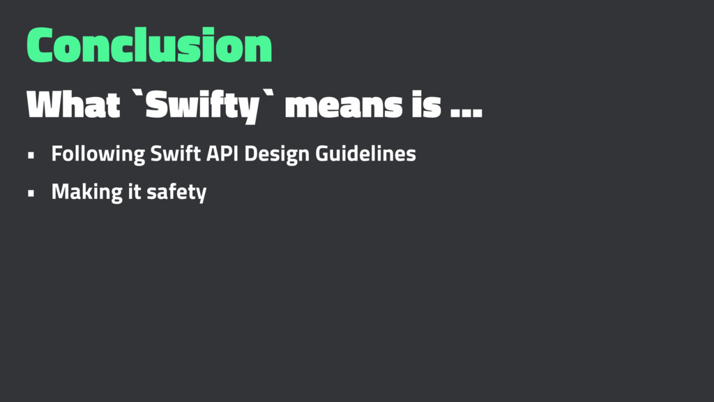 Conclusion What `Swifty` means is ... • Followi...