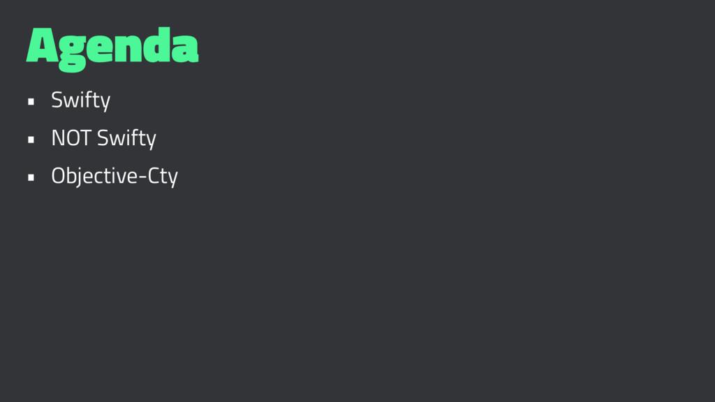 Agenda • Swifty • NOT Swifty • Objective-Cty