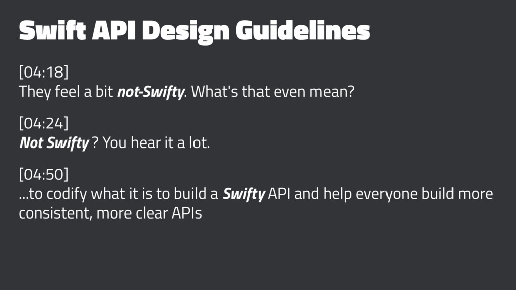 Swift API Design Guidelines [04:18] They feel a...