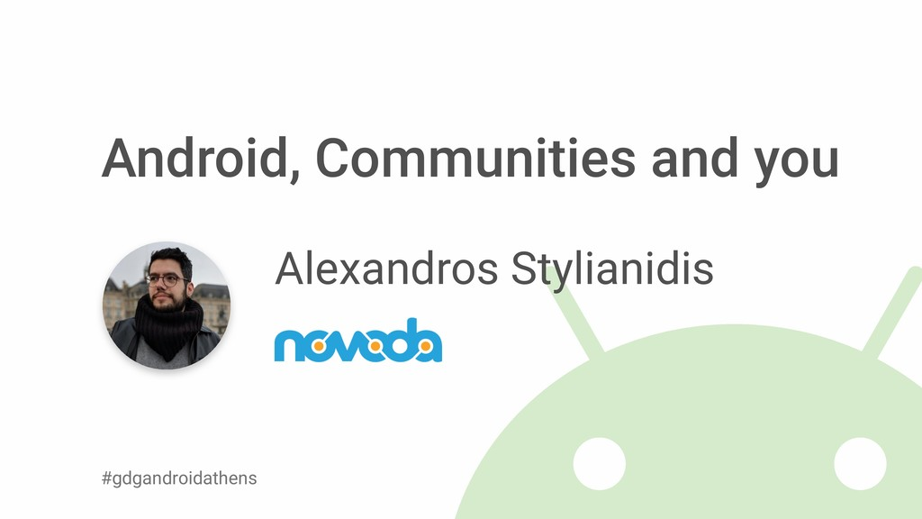 @alexstyl Android, Communities and you Alexandr...