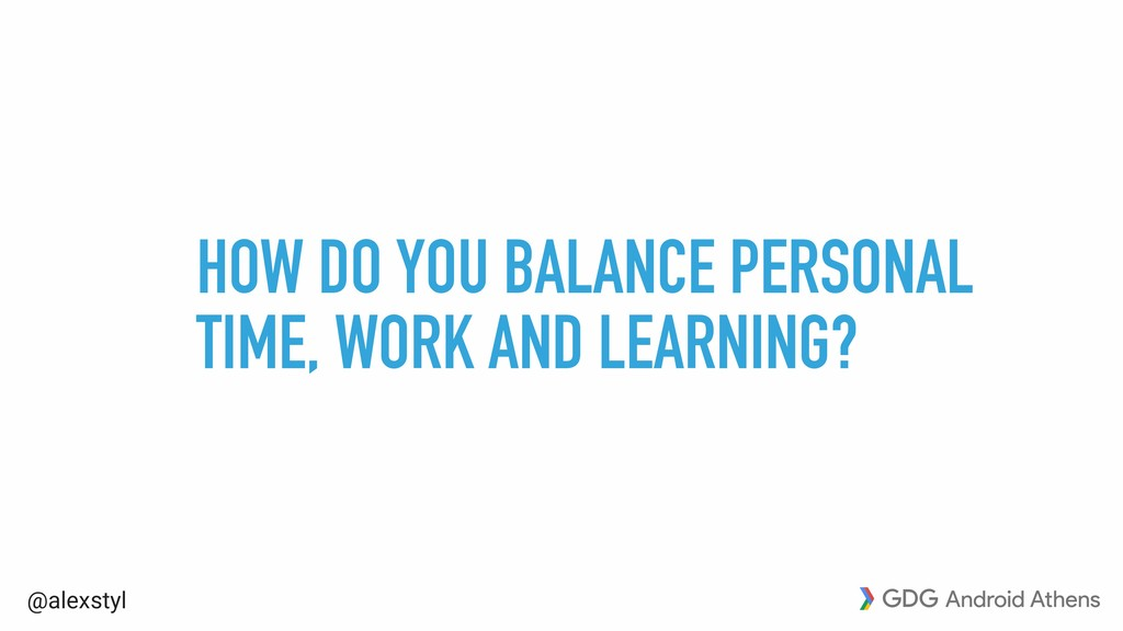 @alexstyl HOW DO YOU BALANCE PERSONAL TIME, WOR...