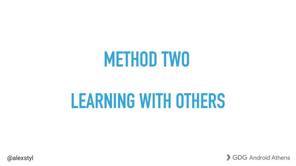 @alexstyl METHOD TWO LEARNING WITH OTHERS