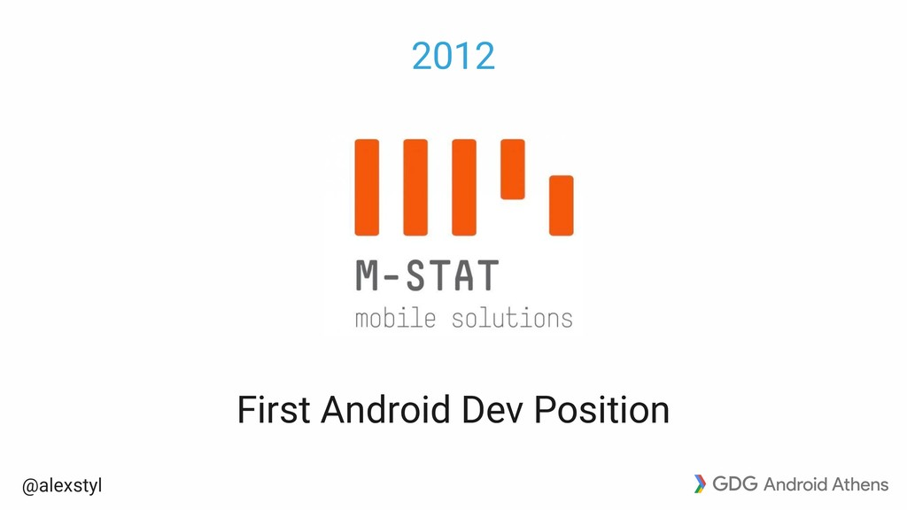 @alexstyl 2012 First Android Dev Position