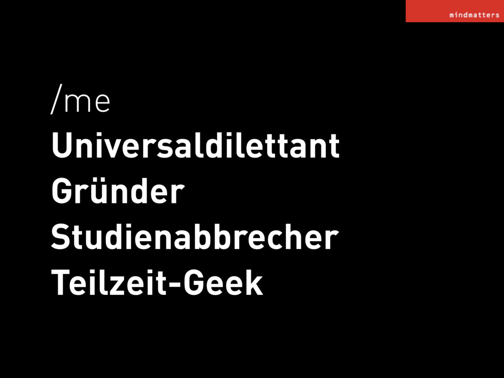 /me Universaldilettant Gründer Studienabbrecher...