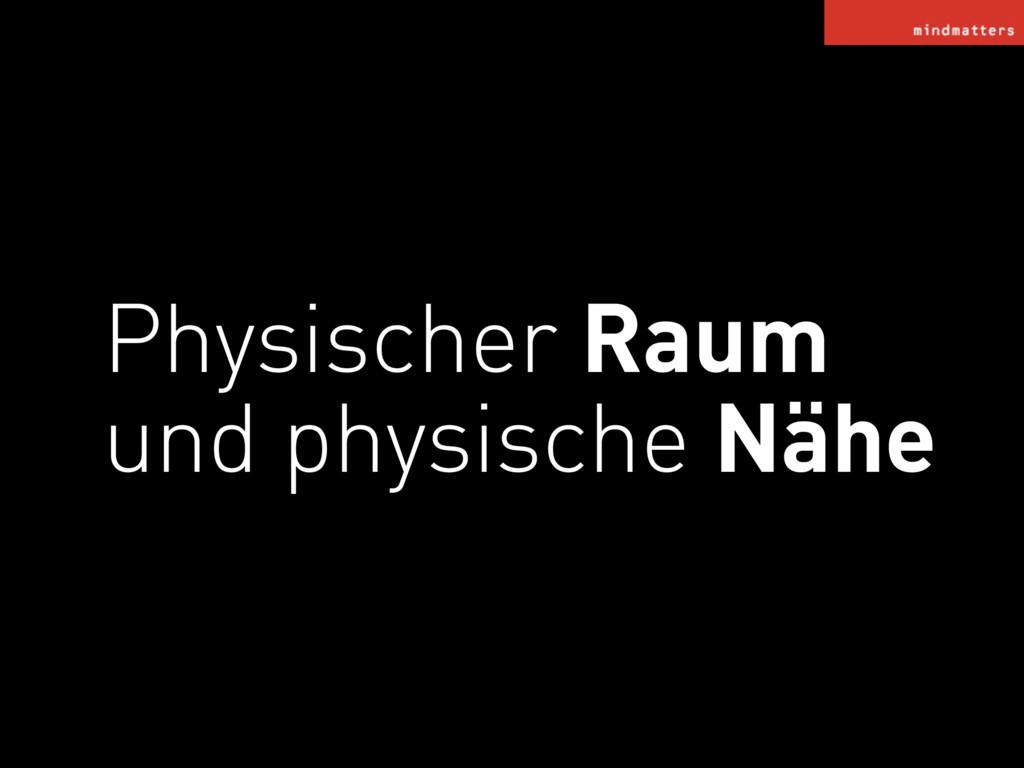 Physischer Raum und physische Nähe