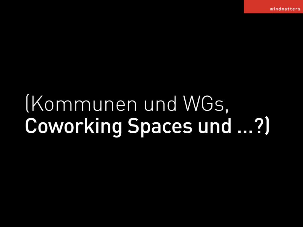(Kommunen und WGs, Coworking Spaces und …?)
