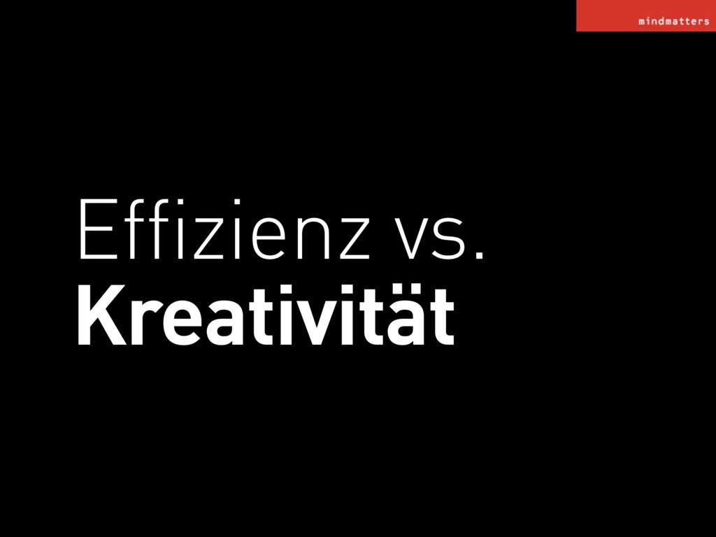 Effizienz vs. Kreativität