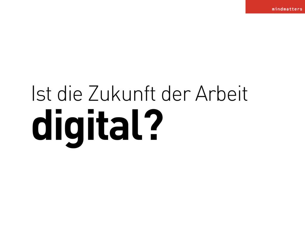Ist die Zukunft der Arbeit digital?