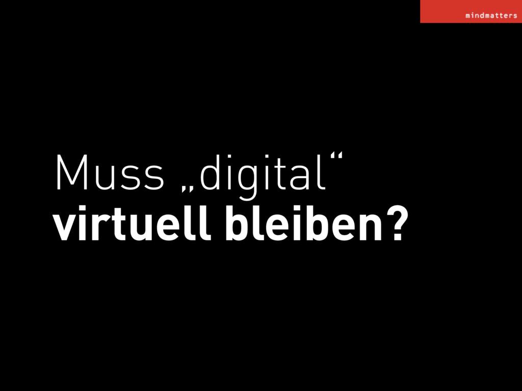 """Muss """"digital"""" virtuell bleiben?"""