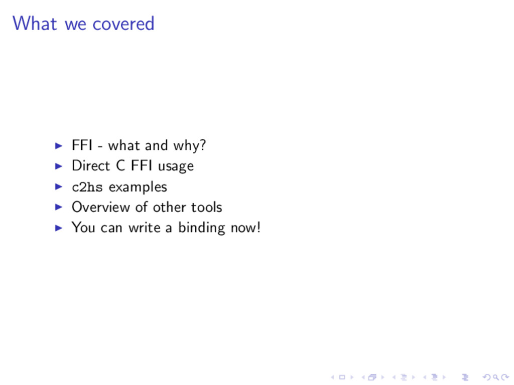 What we covered FFI - what and why? Direct C FF...