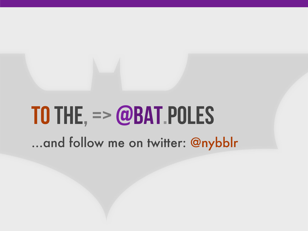 To the, => @Bat.Poles ...and follow me on twitt...