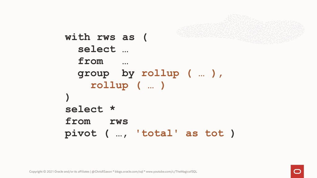 with rws as ( select … from … group by rollup (...