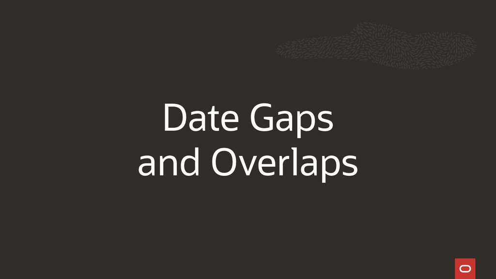 Date Gaps and Overlaps