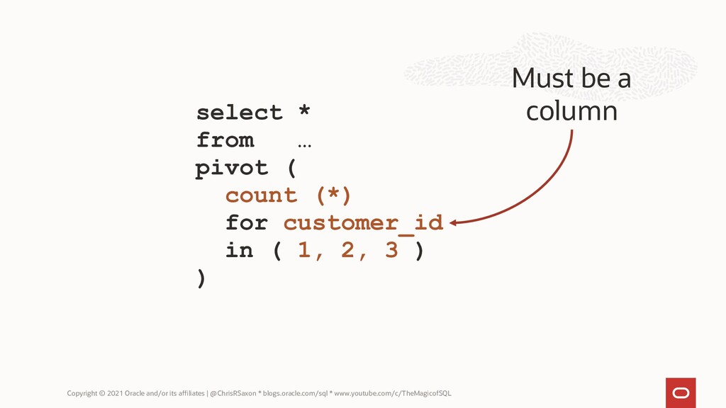 select * from … pivot ( count (*) for customer_...
