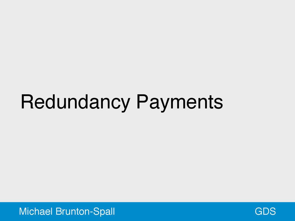 Redundancy Payments GDS Michael Brunton-Spall