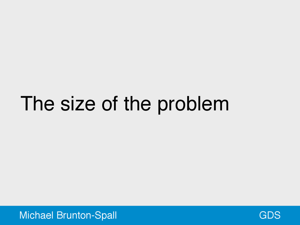 The size of the problem GDS Michael Brunton-Spa...