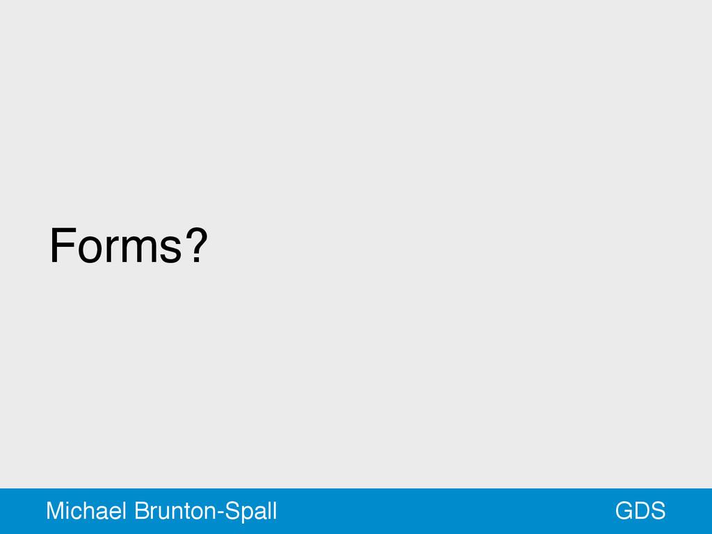 Forms? GDS Michael Brunton-Spall