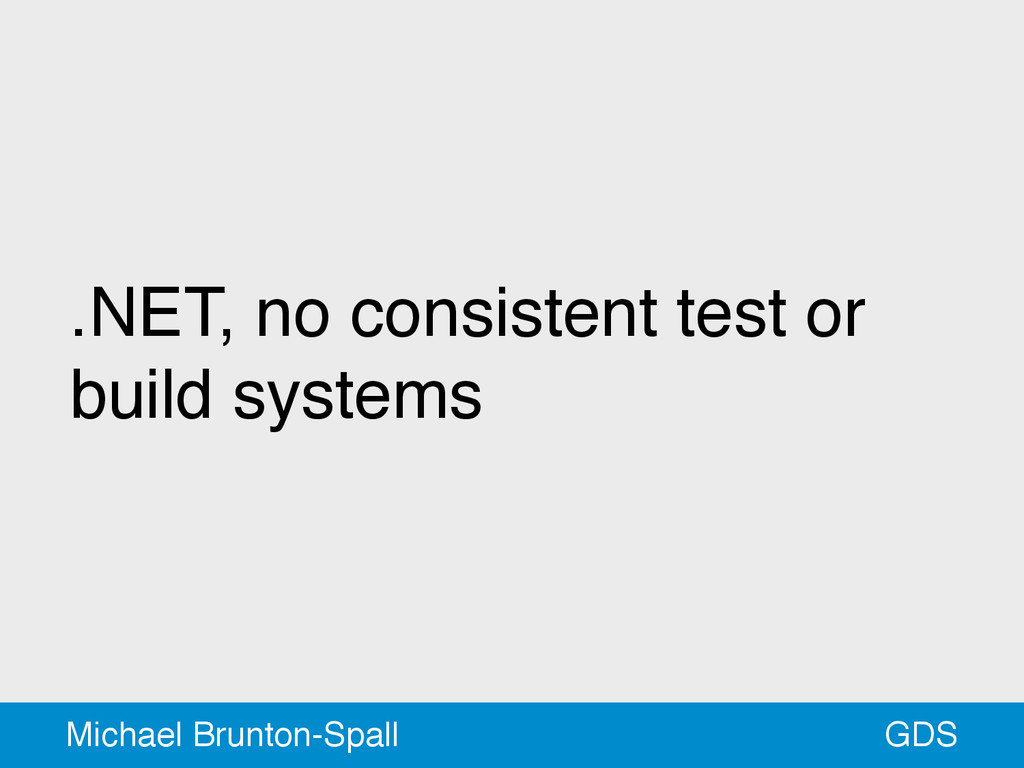 .NET, no consistent test or build systems GDS M...