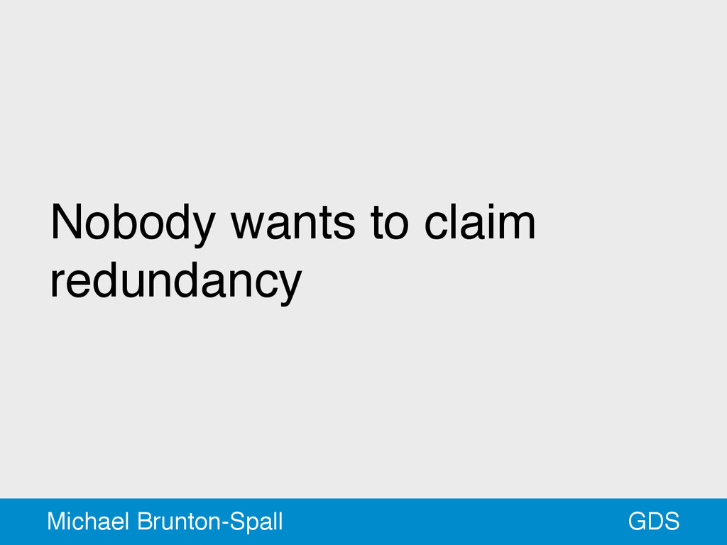 Nobody wants to claim redundancy GDS Michael Br...