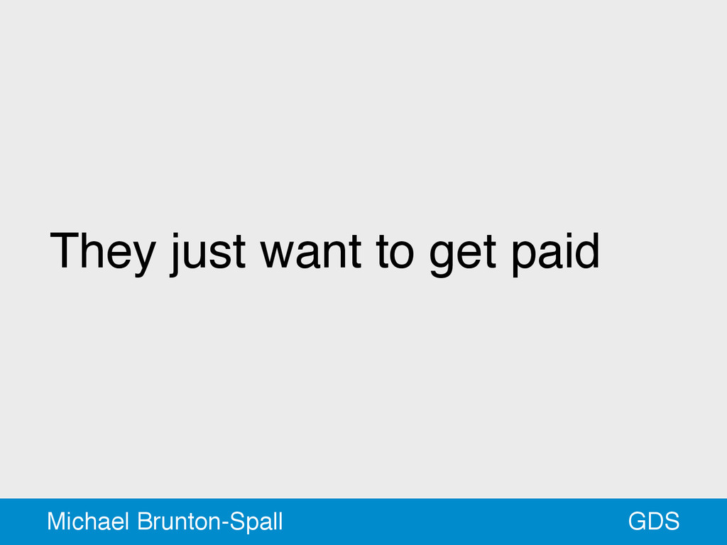 They just want to get paid GDS Michael Brunton-...