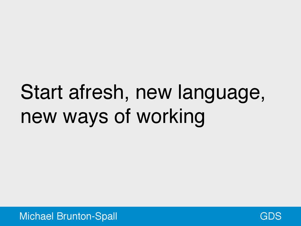 Start afresh, new language, new ways of working...