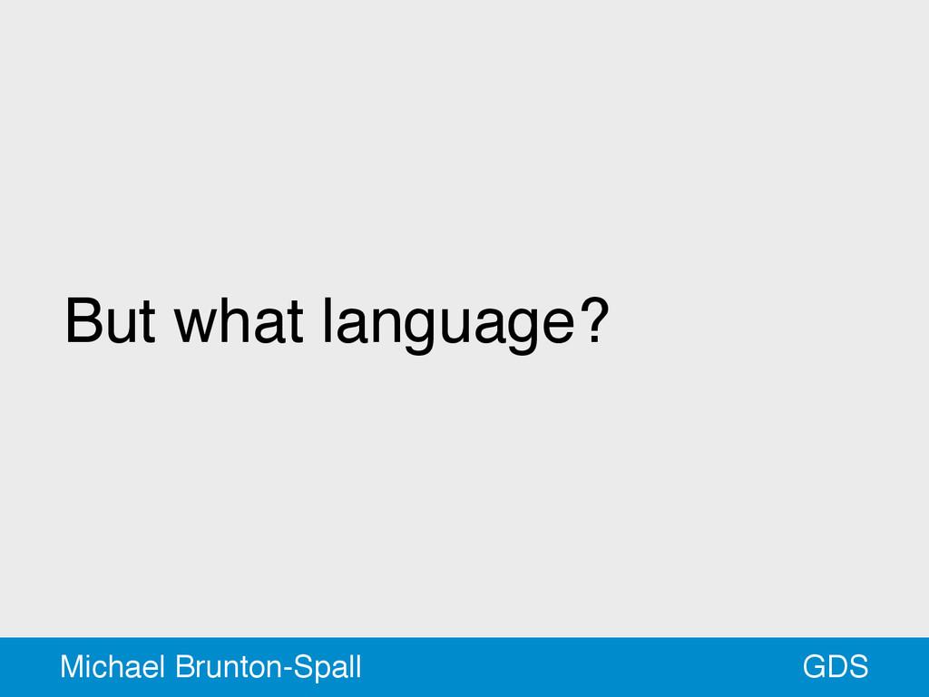 But what language? GDS Michael Brunton-Spall