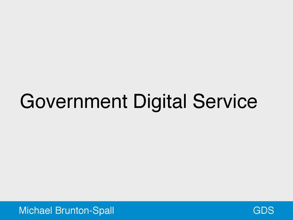 Government Digital Service GDS Michael Brunton-...