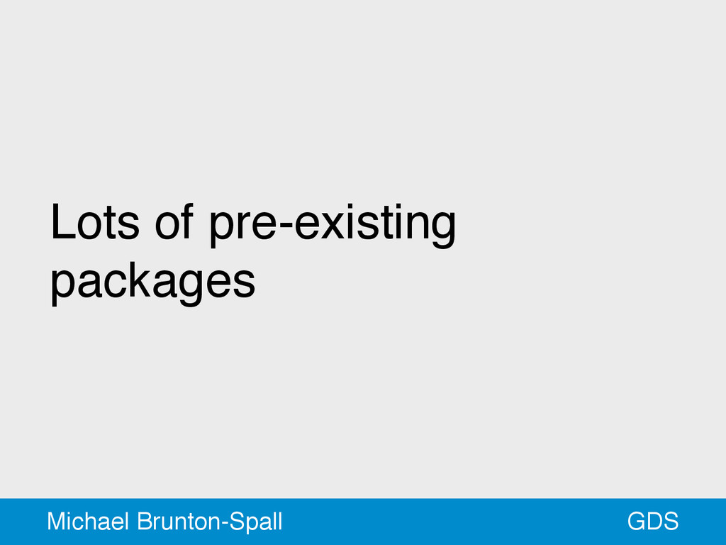 Lots of pre-existing packages GDS Michael Brunt...