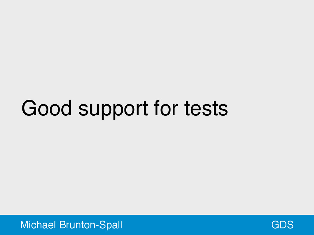 Good support for tests GDS Michael Brunton-Spall