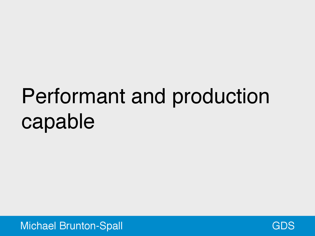 Performant and production capable GDS Michael B...
