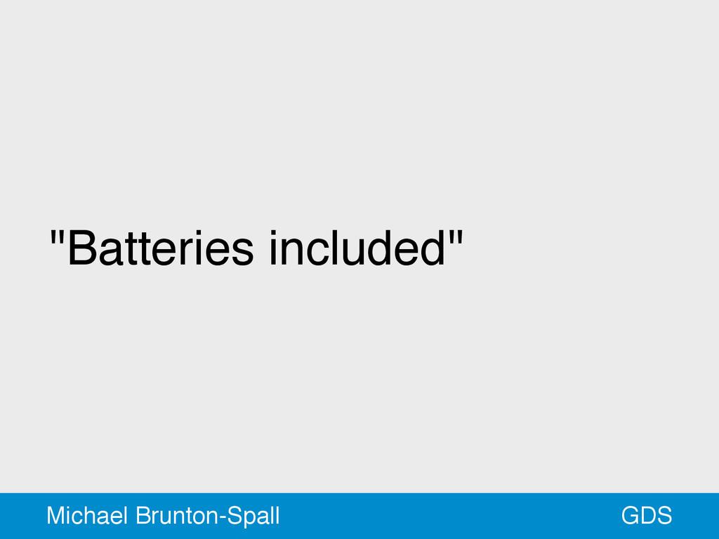 """Batteries included"" GDS Michael Brunton-Spall"