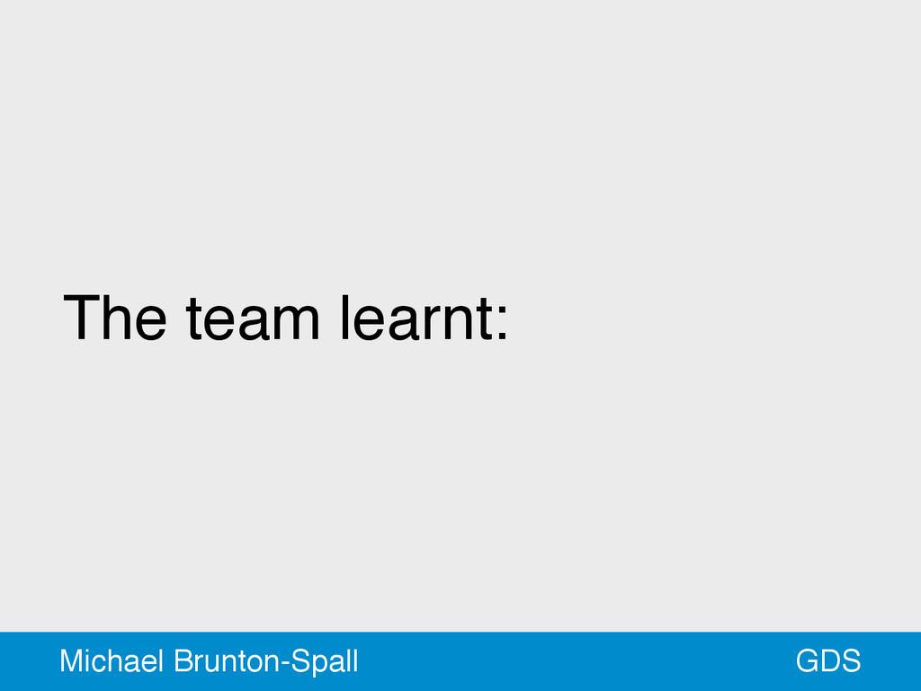 The team learnt: GDS Michael Brunton-Spall