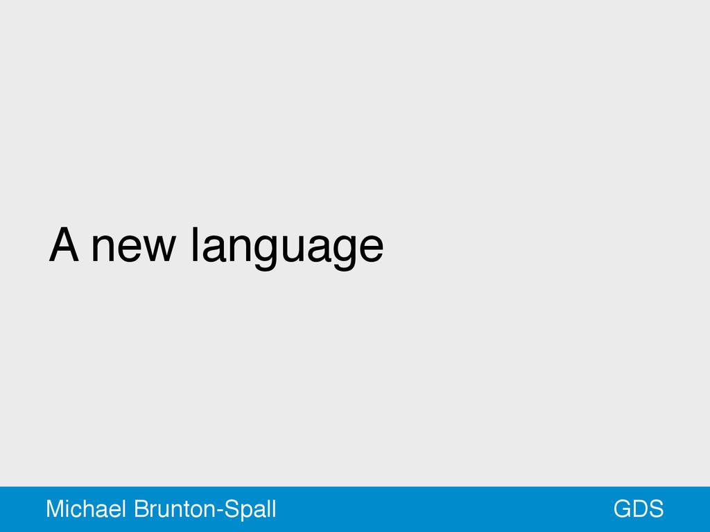 A new language GDS Michael Brunton-Spall
