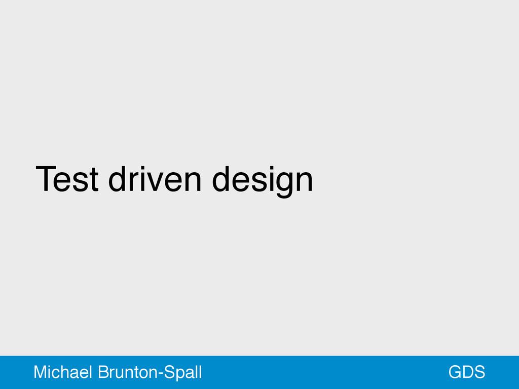Test driven design GDS Michael Brunton-Spall