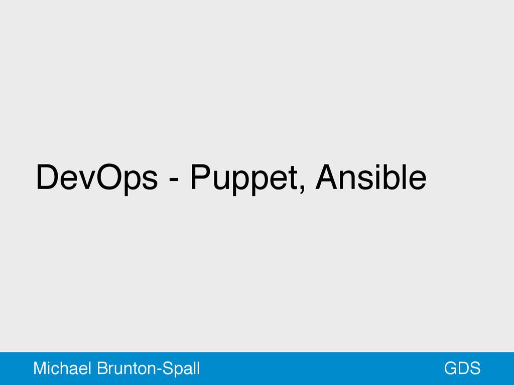 DevOps - Puppet, Ansible GDS Michael Brunton-Sp...