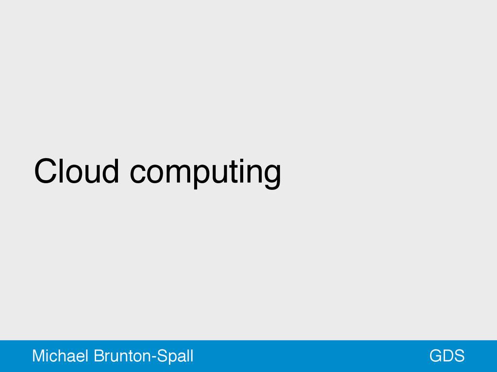 Cloud computing GDS Michael Brunton-Spall