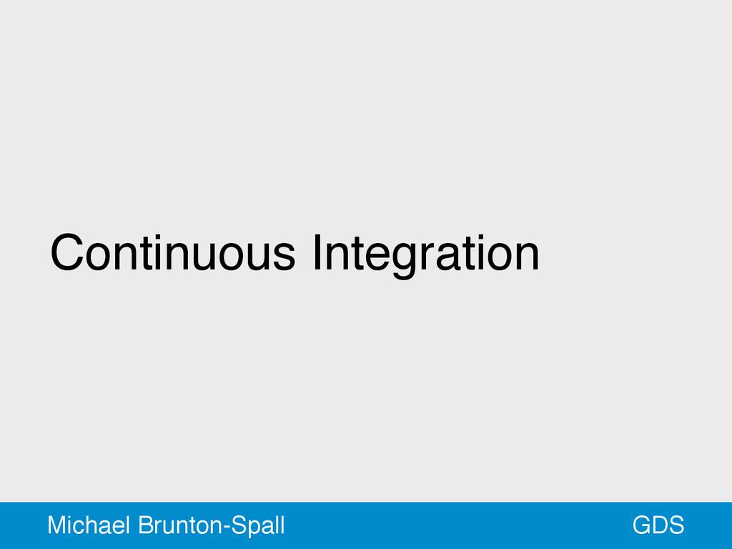 Continuous Integration GDS Michael Brunton-Spall