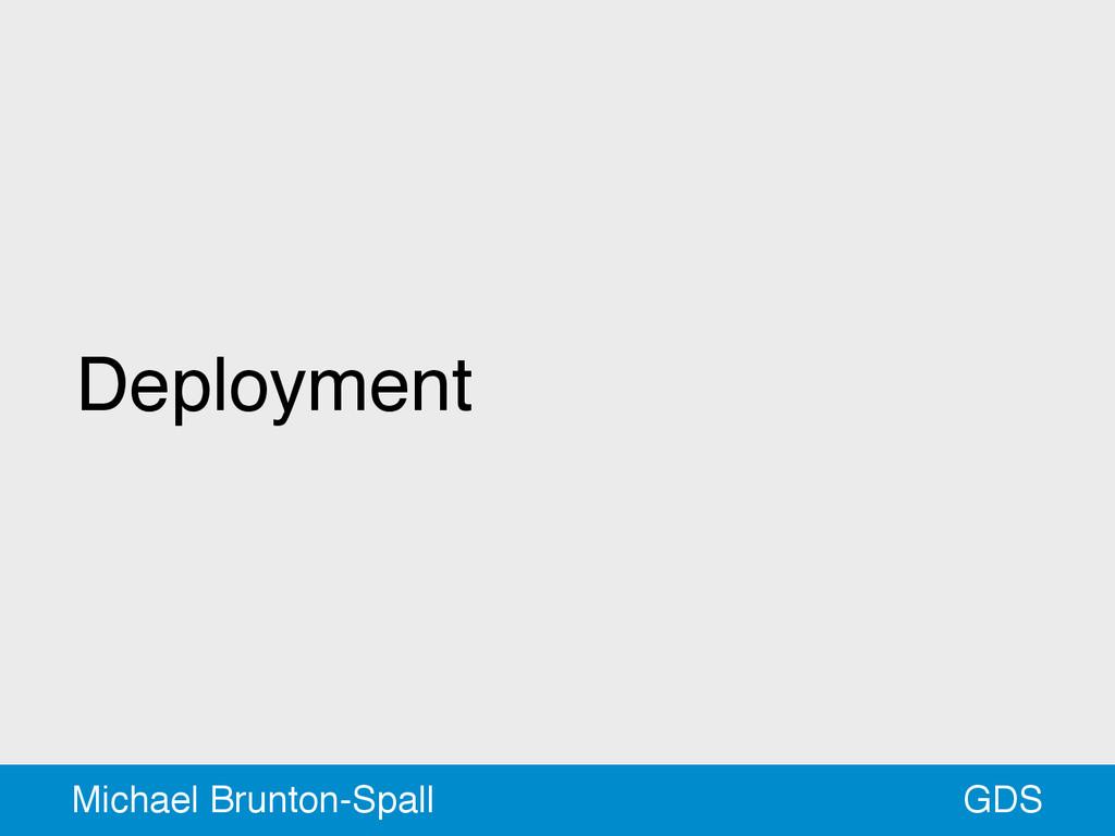 Deployment GDS Michael Brunton-Spall
