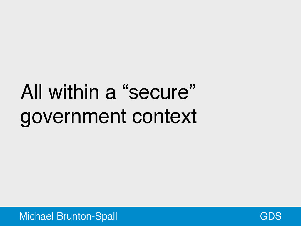 """All within a """"secure"""" government context GDS Mi..."""