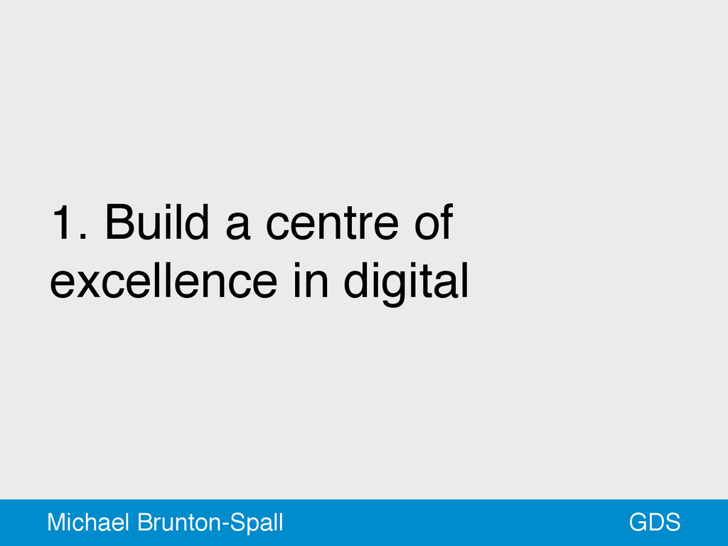 1. Build a centre of excellence in digital GDS ...