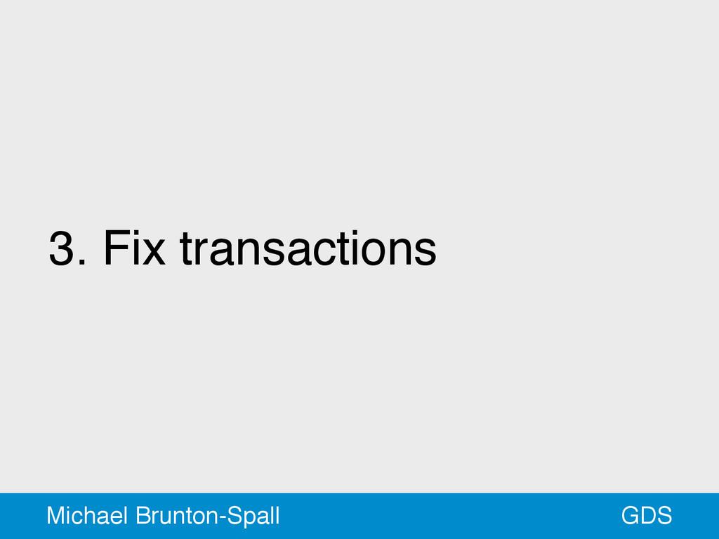 3. Fix transactions GDS Michael Brunton-Spall