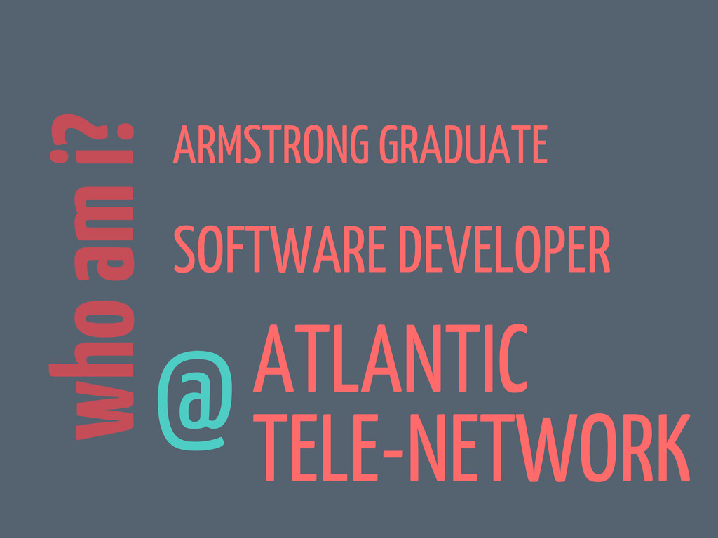 who am i? ARMSTRONG GRADUATE SOFTWARE DEVELOPER...