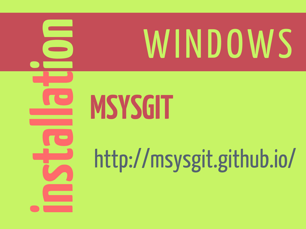installation WINDOWS MSYSGIT http://msysgit.git...