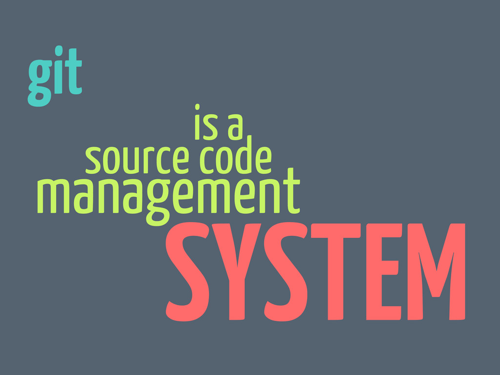 source code management git is a SYSTEM