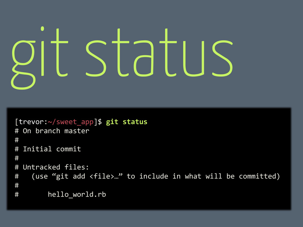 [trevor:~/sweet_app]$ git status # On branch ma...