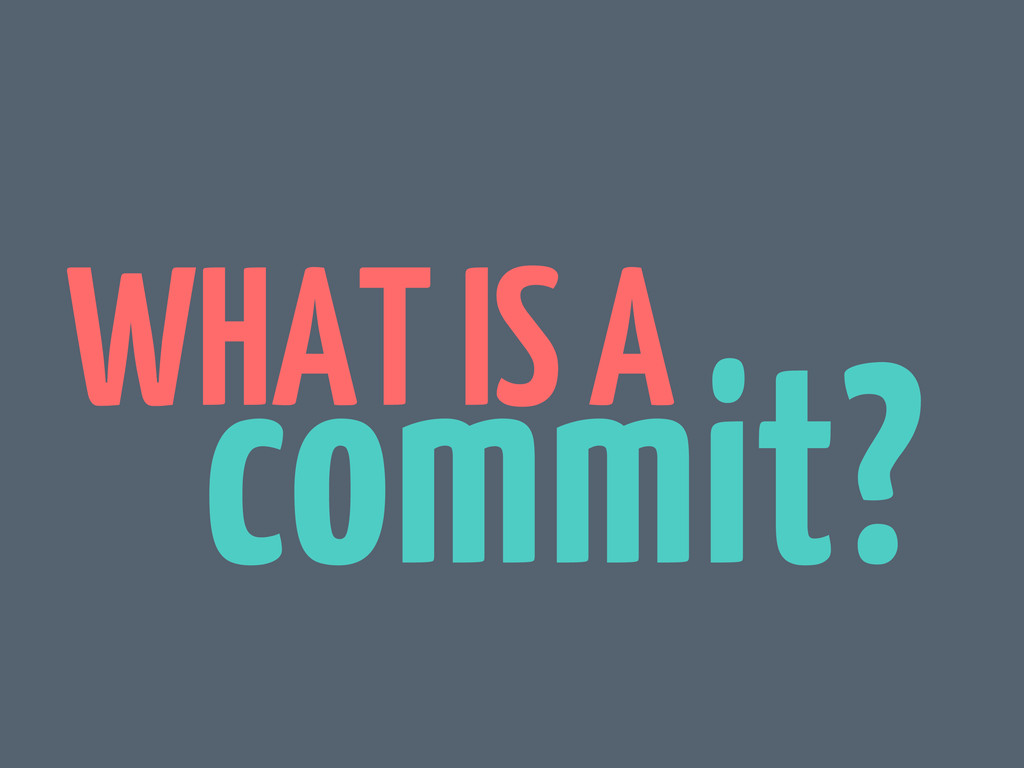 WHAT IS A commit?