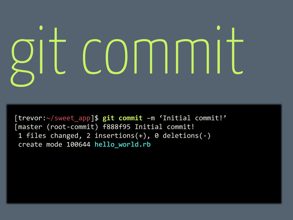 [trevor:~/sweet_app]$ git commit –m 'Initial co...